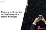 Comment mettre un lien sur Instagram stories et obtenir des swipe up