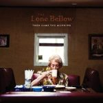 Then Came the Morning / The Lone Bellow