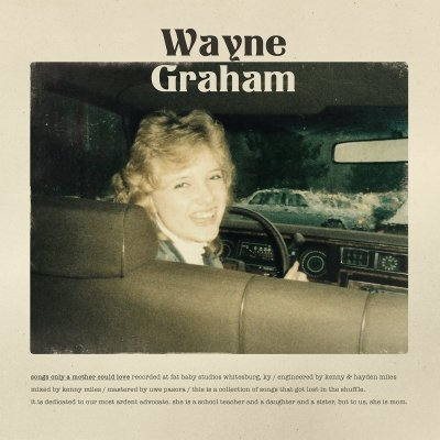 Wayne Graham - Songs Only A Mother Could Love