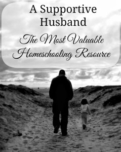 A Supportive Husband:  The Most Valuable Homeschooling Resource