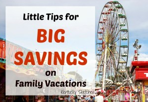 Little Tips for BIG SAVINGS on Family Vacations