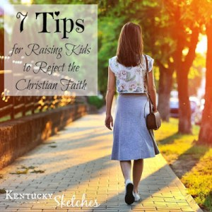 7 Tips for Raising Kids to Reject the Christian Faith