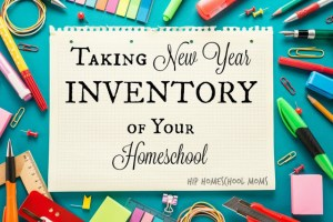Taking New Year Inventory of Your Homeschool