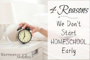 4 Reasons We Don't Start Our Homeschool Early