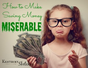 How to Make Saving Money Miserable