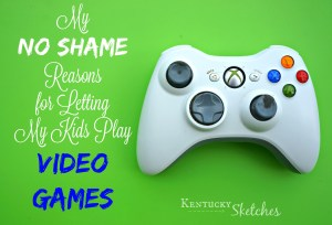 My NO SHAME Reasons For Letting My Kids Play Video Games