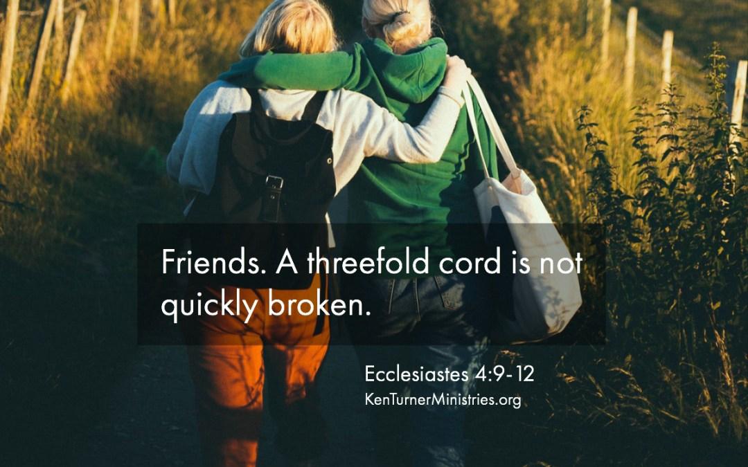 Ecclesiastes 4:9-12 – Friendship: A Threefold Cord Is Hard To Break
