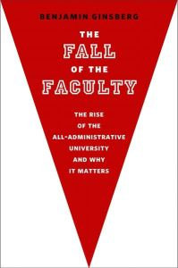 Book jacket cover for Ginsberg's The fall of the faculty: The rise of the all-administrative university and why it matters