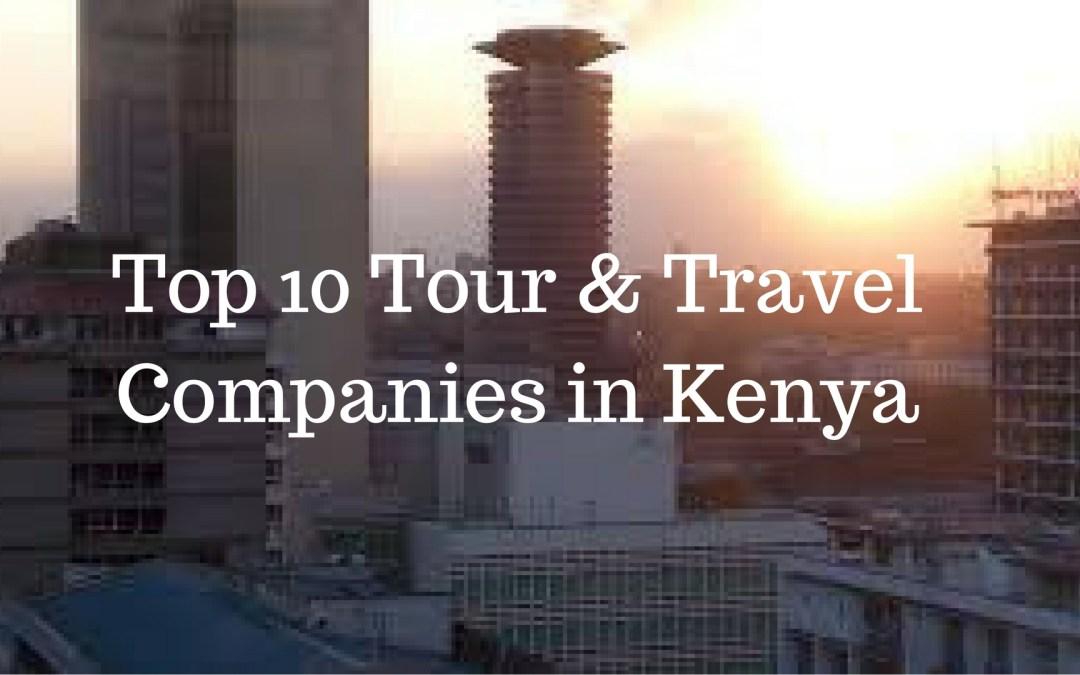 Top 10 Local Tours & Travel Companies in Kenya 2018