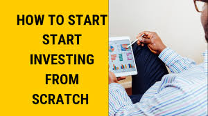 How To Start Investing From Scratch