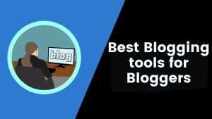 Best Blogging tools for bloggers in 2020