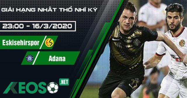Tin truoctrandau Eskisehirspor vs Adana Demirspor lúc 23h00 ngày 16/03/2020 0