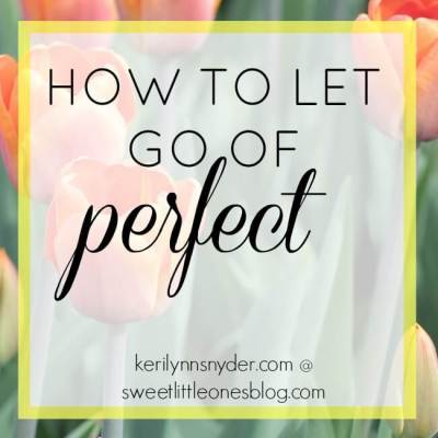 How to let go of perfect- tips to share