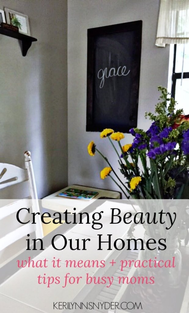 As moms we can focus on creating beauty in our homes- even in the middle of the chaos