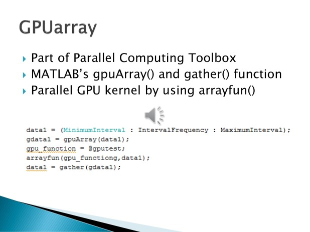 5. Our next test was to try using MATLAB's GPUArray extenson to the Parallel Computing Toolbox. This had more restrictions and far less flexibility than Parallel for