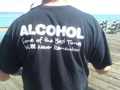 'Alcohol - some of the best times you'll never remember.'