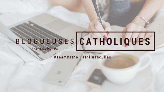 Les blogueuses catholiques francophones à découvrir ABSOLUMENT! #47