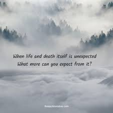 Are you ready to Die? When life and death is unexpected what more can you expect from it.