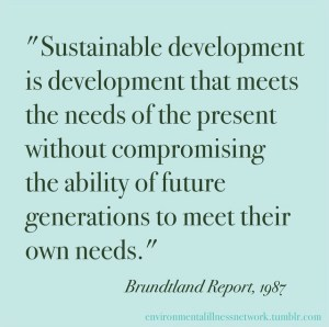 Englanninkielinen ote Brudtlandin raportista vuodelta 1987: Sustainable development is development that meets the needs of the present without compromising the ability of future generations to meet their own needs.