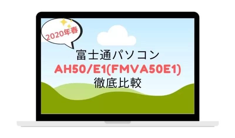 富士通パソコンAH50_E1(FMVA50E1)徹底比較