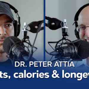 Diets, calories, and longevity – With Dr. Peter Attia
