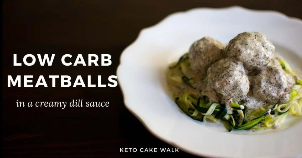 Low Carb Meatballs in a Creamy Dill Sauce -keto cake walk-