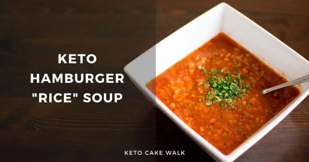 "Keto Hamburger ""Rice"" Soup -keto cake walk-"