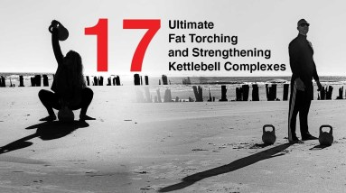 17 Ultimate Fat Torching and Strengthening Kettlebell Complexes