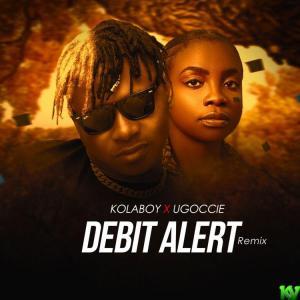 Kolaboy ft Ugoccie – Debit Alert (Remix)