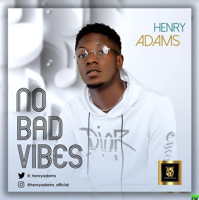 Henry Adams - No Bad Vibes