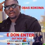 Video Obas Kokoma – E Don Enter