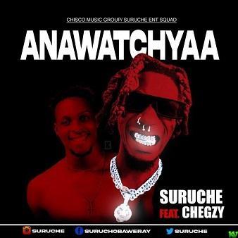 Suruche ft Chegzy – Anawatchyaa