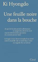 Une Feuille Noire dans la Bouche par Ki Hyongdo CIRCE éditions, 2012 traduit par : Hyounjin Ju et Claude Mouchard