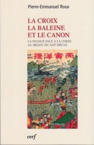 LA CROIX,LA BALEINE ET LE CANON - Pierre Emmanuel Roux - Editions Le Cerf 2012