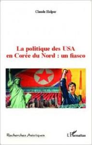 La politique des USA en Corée du Nord : un fiasco Claude HELPER Éditions Harmattan