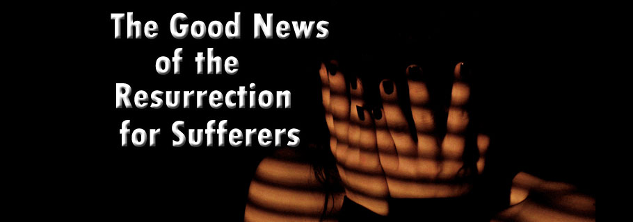 The Good News of the Resurrection for Sufferers