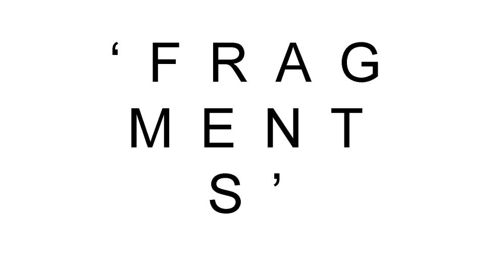 FRAGMENTS – A FILM