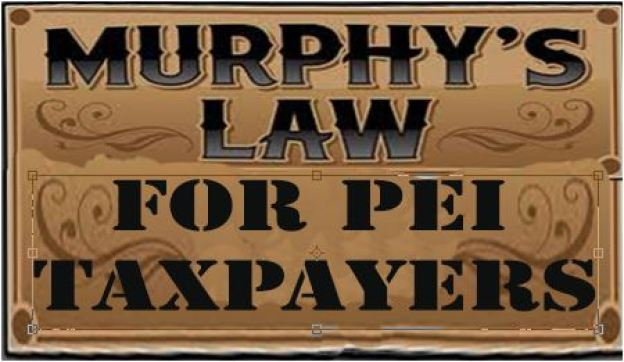 Murphy's Law for PEI Taxpayers