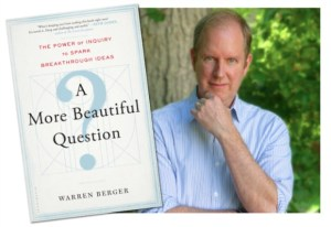 Warren Berger On Innovation Through Asking 'A More Beautiful Question' [Author Interview]