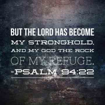 But the Lord has become my stronghold
