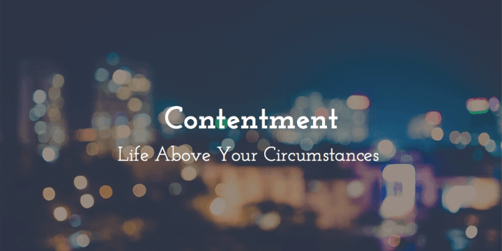 Contentment - Life Above Your Circumstances