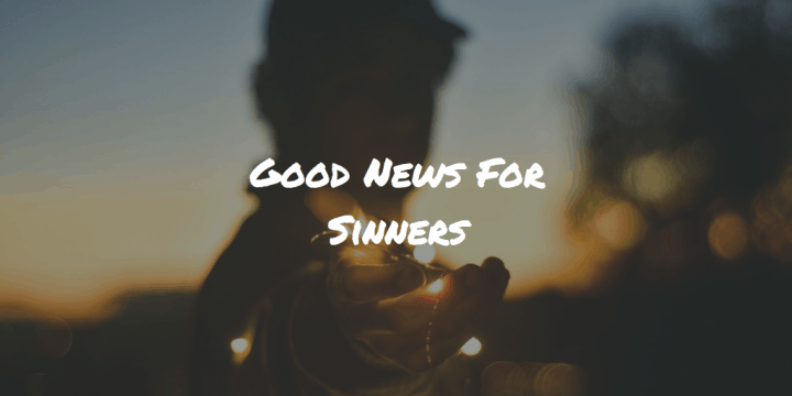 Good News For Sinners