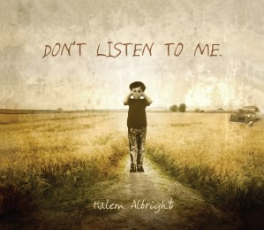 Halem Albright - Dont Listen To Me