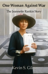 One Woman Against War, the new Jeannette Rankin biography by Kevin S. Giles