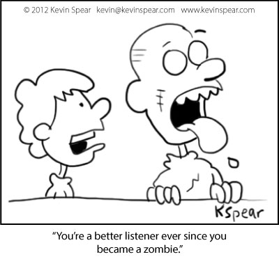 """Cartoon of a boy and a zombie. The boy says, """"You're a better listener ever since you became a zombie!"""""""