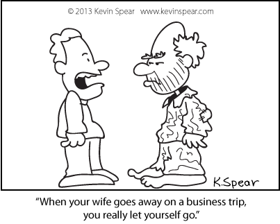"Cartoon of two men. One is disheveled and looks like a bum. The other says, ""When your wife goes away on a business trip, you really let yourself go."""