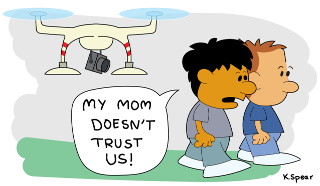 "Cartoon of a drone following two boys. One boy says, ""My mom doesn't trust us!"""