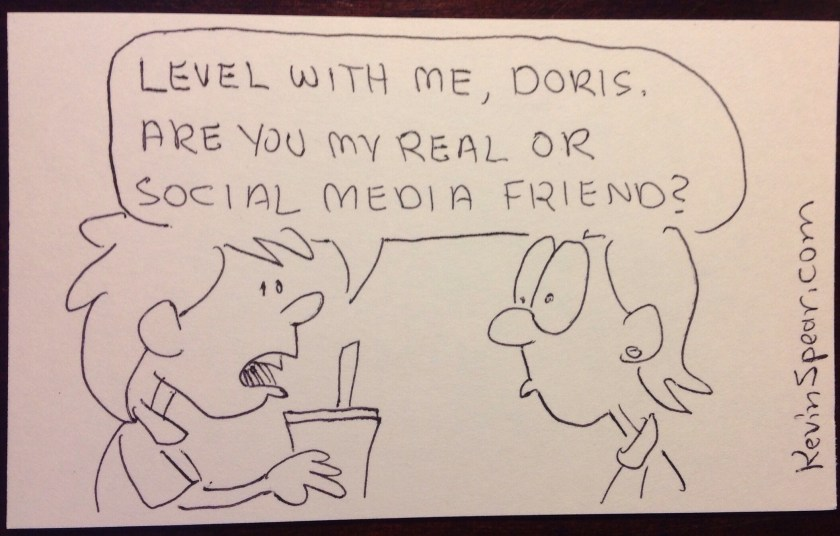 "Cartoon of two women. One says, ""Level with me, Doris. Are you my real or social media friend?"