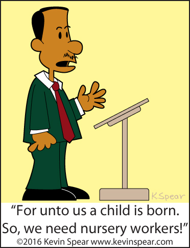 "Cartoon of a pastor at a podium. He says, ""For unto us a child is born. So we need nursery workers."""