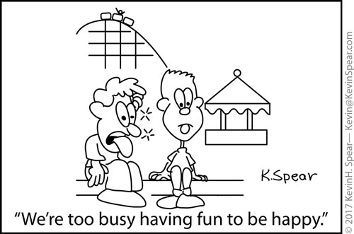"""Cartoon of two kids at an amusement park. One says, """"We're too busy having fun to be happy."""""""